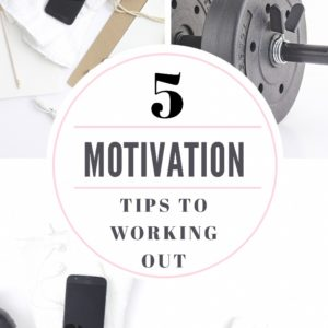 5 Motivation Tips To Working Out